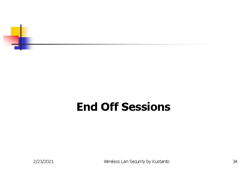 End Off Sessions 2/23/2021 Wireless Lan Security by Kustanto 34