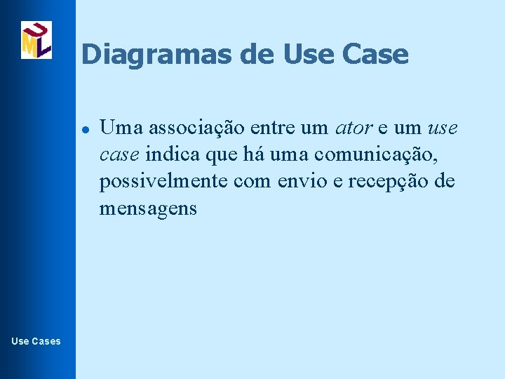 Diagramas de Use Case l Use Cases Uma associação entre um ator e um