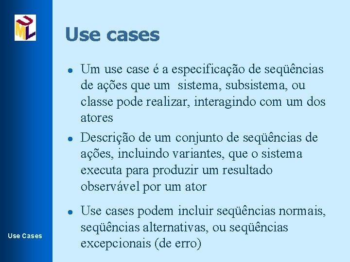 Use cases l l l Use Cases Um use case é a especificação de