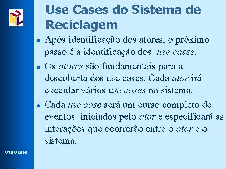 Use Cases do Sistema de Reciclagem l l l Use Cases Após identificação dos