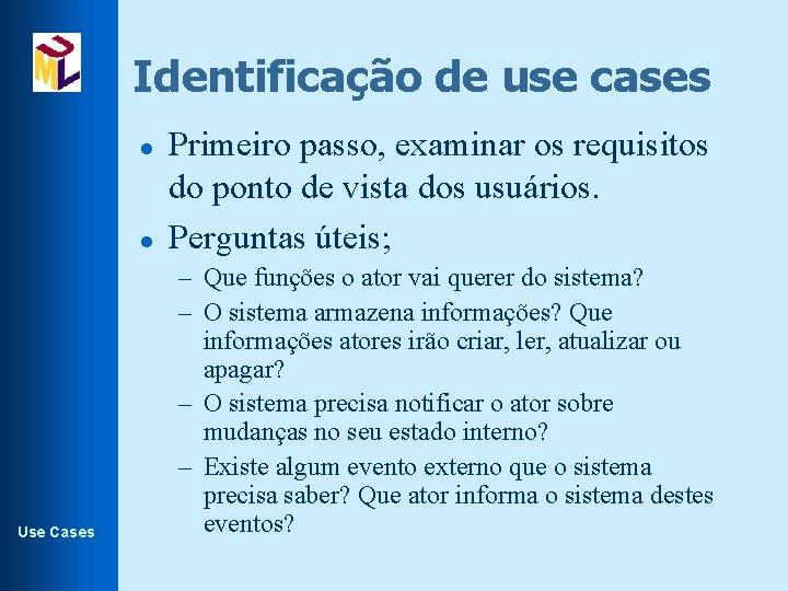 Identificação de use cases l l Use Cases Primeiro passo, examinar os requisitos do