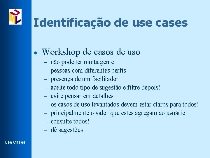 Identificação de use cases l Workshop de casos de uso – – – –