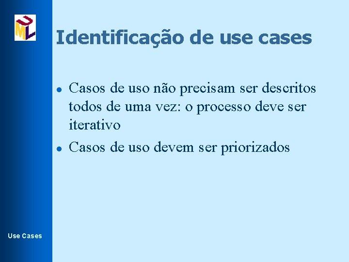 Identificação de use cases l l Use Cases Casos de uso não precisam ser