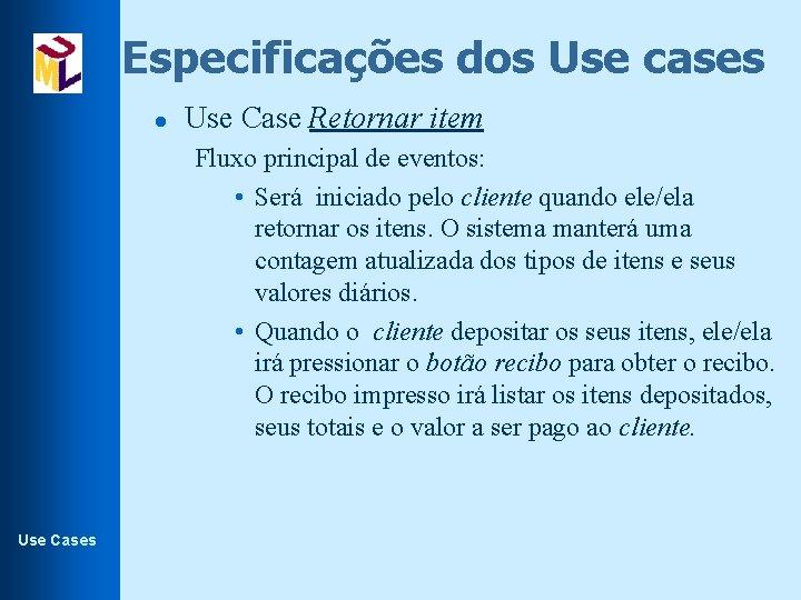Especificações dos Use cases l Use Case Retornar item Fluxo principal de eventos: •