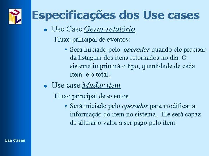 Especificações dos Use cases l Use Case Gerar relatório Fluxo principal de eventos: •