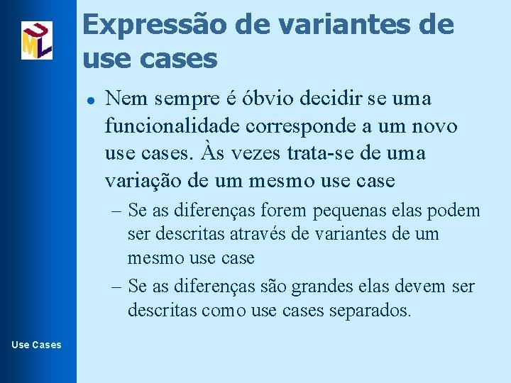 Expressão de variantes de use cases l Nem sempre é óbvio decidir se uma