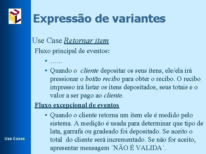Expressão de variantes l Use Cases Use Case Retornar item Fluxo principal de eventos: