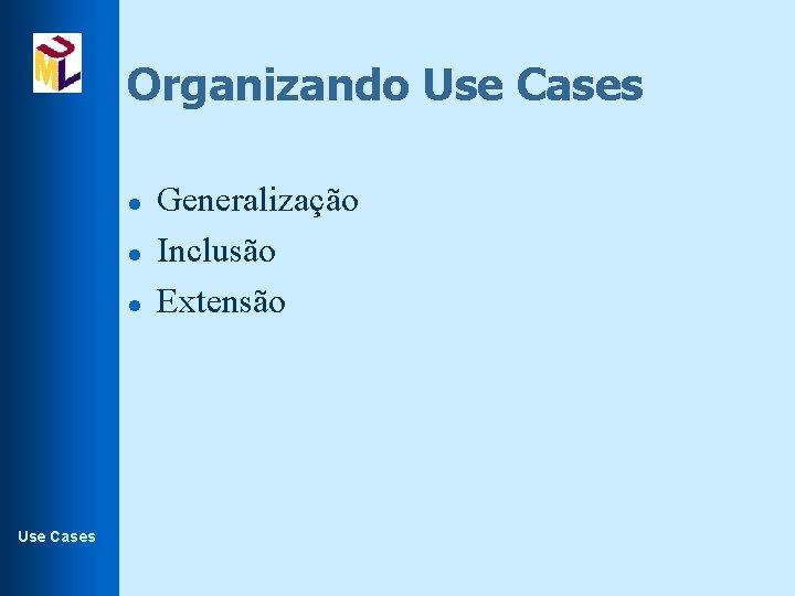 Organizando Use Cases l l l Use Cases Generalização Inclusão Extensão