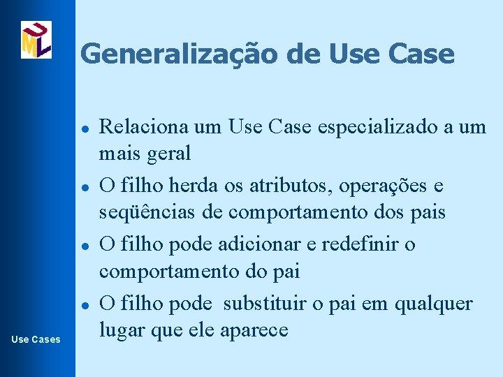Generalização de Use Case l l Use Cases Relaciona um Use Case especializado a