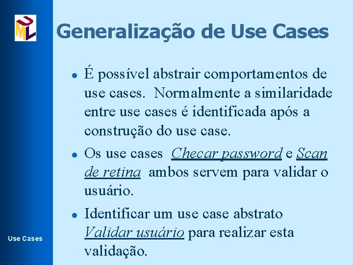 Generalização de Use Cases l l l Use Cases É possível abstrair comportamentos de