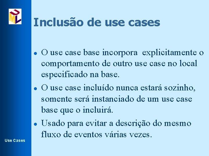 Inclusão de use cases l l l Use Cases O use case base incorpora