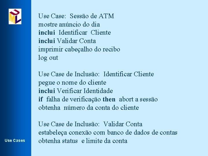 Use Case: Sessão de ATM mostre anúncio do dia inclui Identificar Cliente inclui Validar