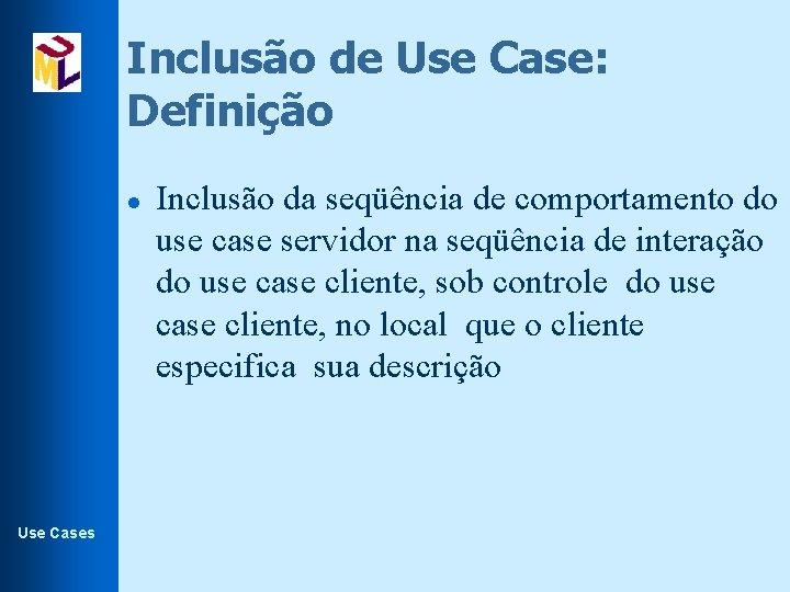 Inclusão de Use Case: Definição l Use Cases Inclusão da seqüência de comportamento do