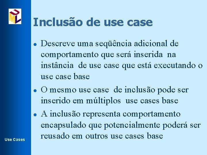 Inclusão de use case l l l Use Cases Descreve uma seqüência adicional de