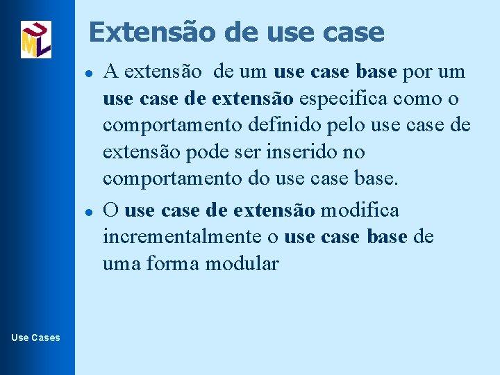 Extensão de use case l l Use Cases A extensão de um use case