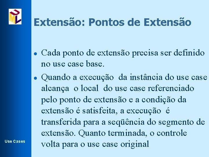 Extensão: Pontos de Extensão l l Use Cases Cada ponto de extensão precisa ser