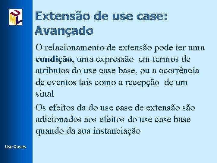 Extensão de use case: Avançado l l Use Cases O relacionamento de extensão pode