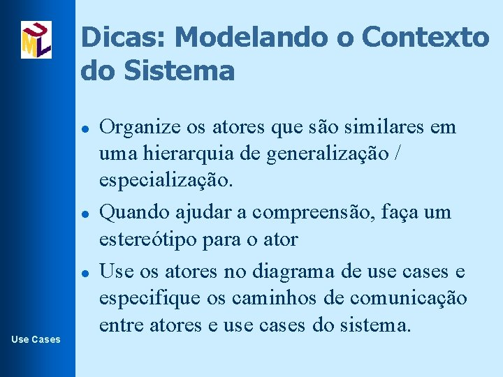 Dicas: Modelando o Contexto do Sistema l l l Use Cases Organize os atores