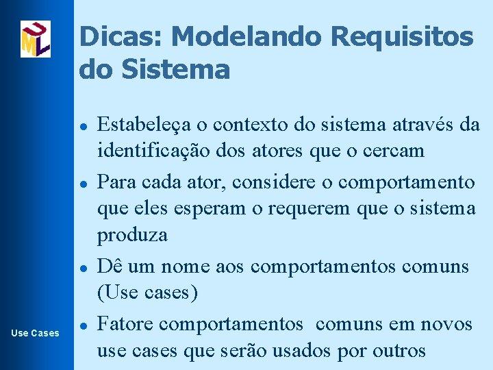 Dicas: Modelando Requisitos do Sistema l l l Use Cases l Estabeleça o contexto
