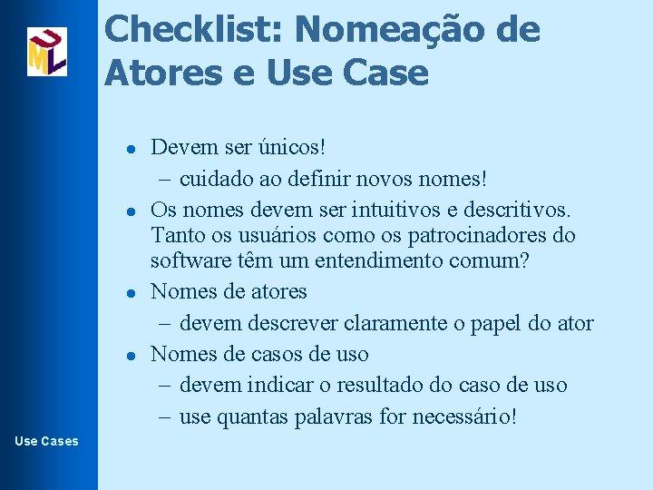 Checklist: Nomeação de Atores e Use Case l l Use Cases Devem ser únicos!