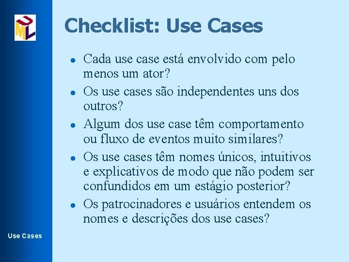 Checklist: Use Cases l l l Use Cases Cada use case está envolvido com
