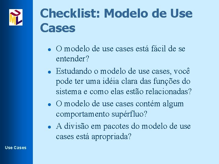 Checklist: Modelo de Use Cases l l Use Cases O modelo de use cases