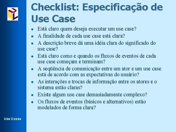 Checklist: Especificação de Use Case l l l l Use Cases Está claro quem
