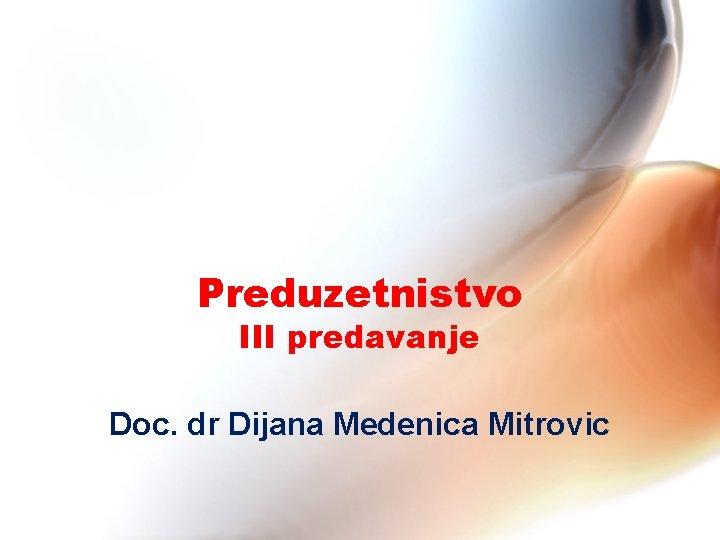 Preduzetnistvo III predavanje Doc. dr Dijana Medenica Mitrovic
