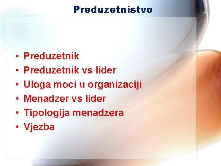 Preduzetnistvo • • • Preduzetnik vs lider Uloga moci u organizaciji Menadzer vs lider