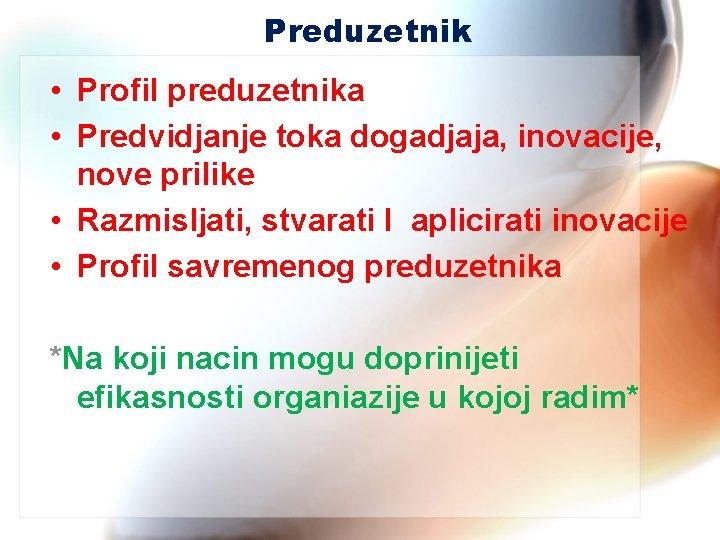 Preduzetnik • Profil preduzetnika • Predvidjanje toka dogadjaja, inovacije, nove prilike • Razmisljati, stvarati