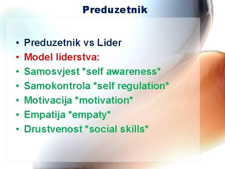 Preduzetnik • • Preduzetnik vs Lider Model liderstva: Samosvjest *self awareness* Samokontrola *self regulation*