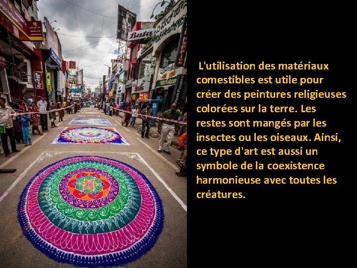 L'utilisation des matériaux comestibles est utile pour créer des peintures religieuses colorées sur la