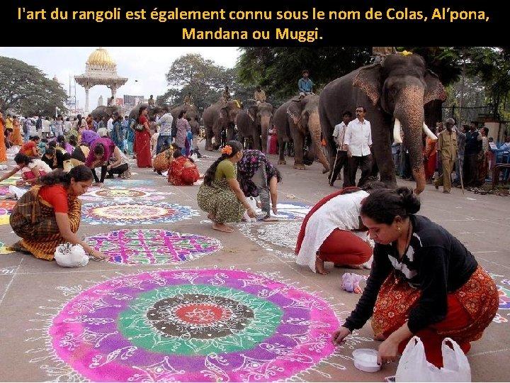 l'art du rangoli est également connu sous le nom de Colas, Al′pona, Mandana ou