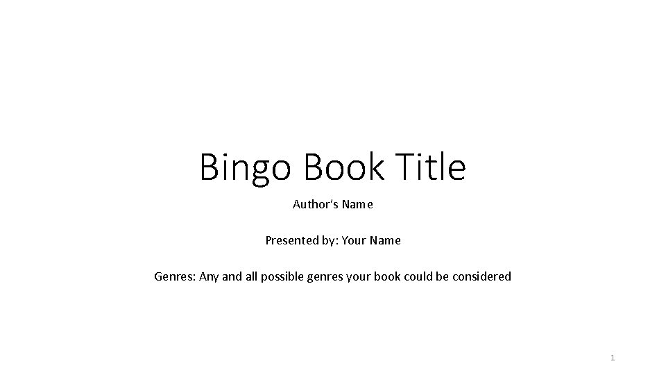 Bingo Book Title Author's Name Presented by: Your Name Genres: Any and all possible