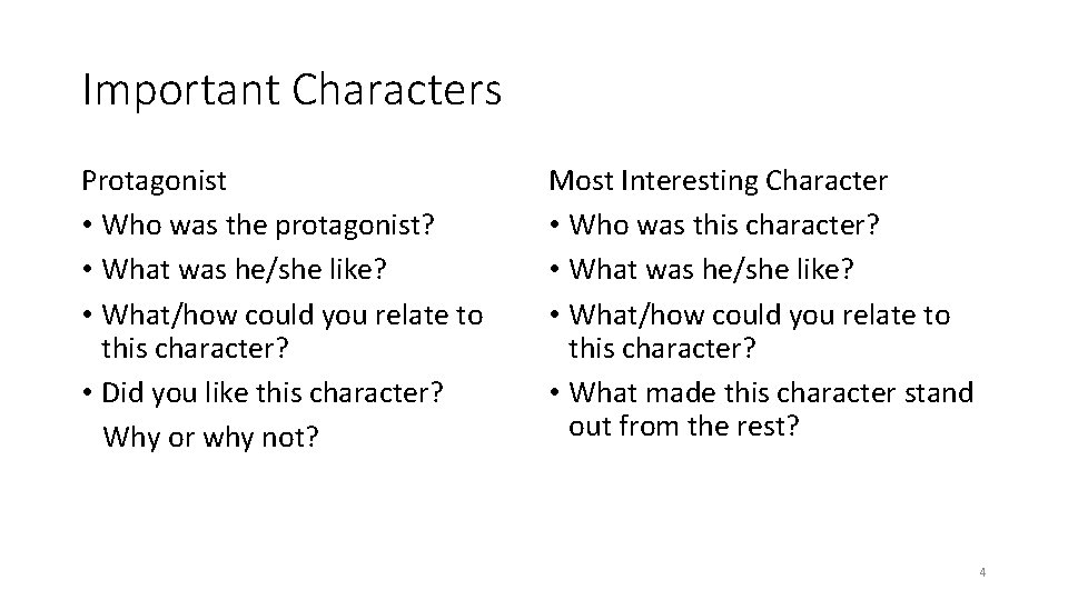 Important Characters Protagonist • Who was the protagonist? • What was he/she like? •