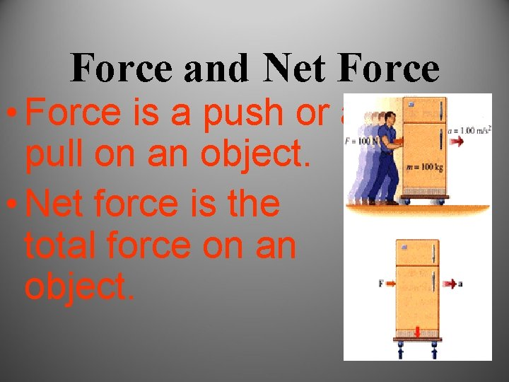 Force and Net Force • Force is a push or a pull on an