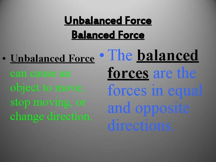 Unbalanced Force Balanced Force • Unbalanced Force can cause an object to move, stop