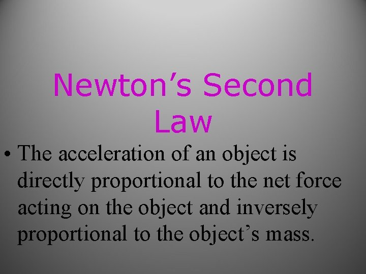 Newton's Second Law • The acceleration of an object is directly proportional to the