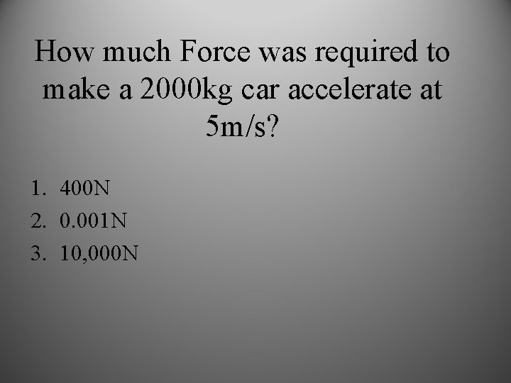 How much Force was required to make a 2000 kg car accelerate at 5