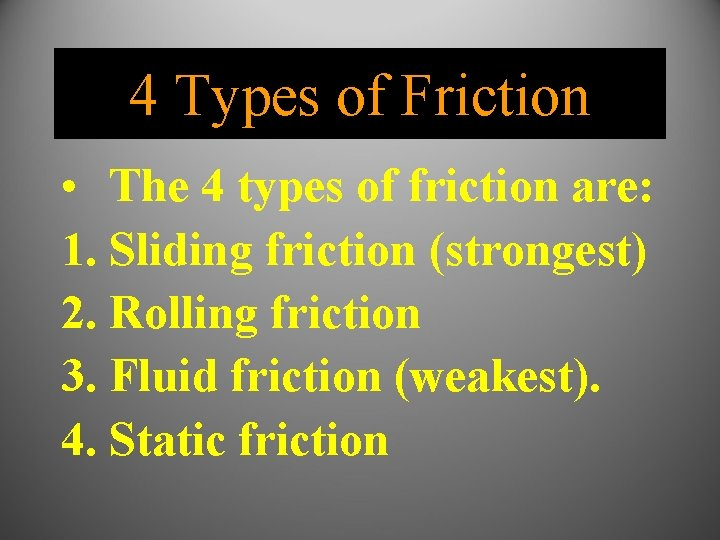 4 Types of Friction • The 4 types of friction are: 1. Sliding friction