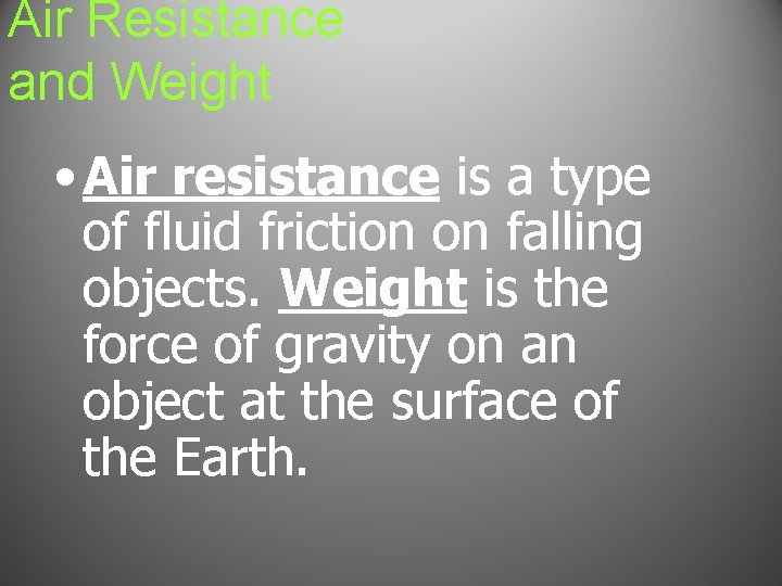 Air Resistance and Weight • Air resistance is a type of fluid friction on