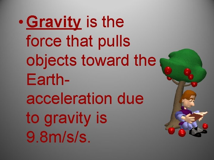 • Gravity is the force that pulls objects toward the Earthacceleration due to