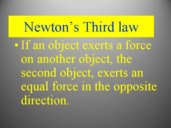 Newton's Third law • If an object exerts a force on another object, the