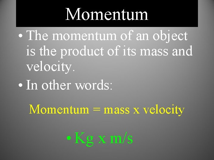 Momentum • The momentum of an object is the product of its mass and