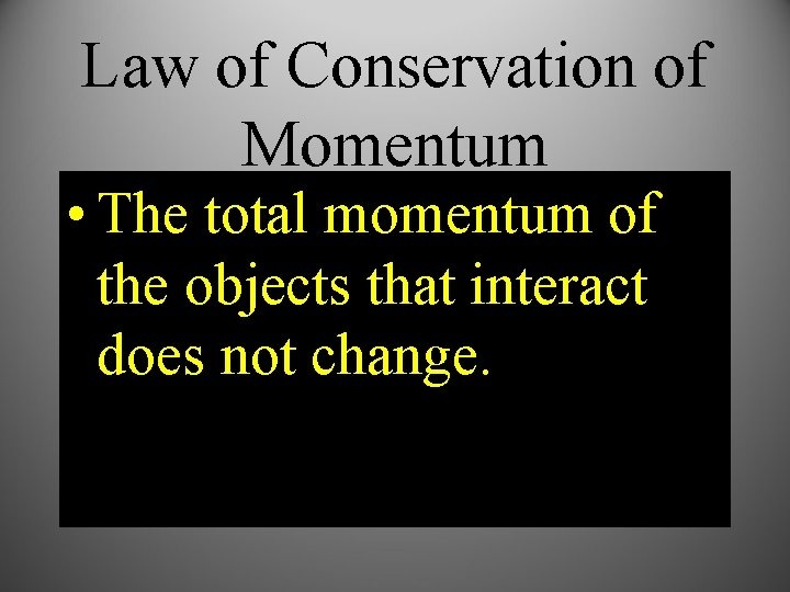 Law of Conservation of Momentum • The total momentum of the objects that interact