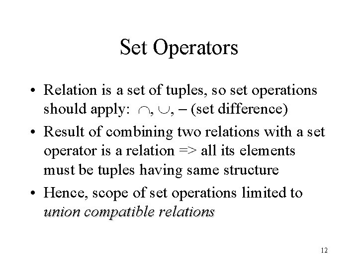 Set Operators • Relation is a set of tuples, so set operations should apply: