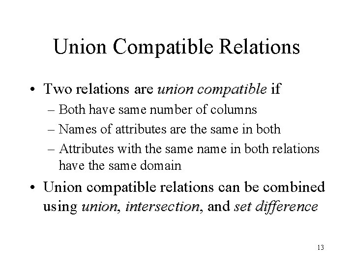 Union Compatible Relations • Two relations are union compatible if – Both have same
