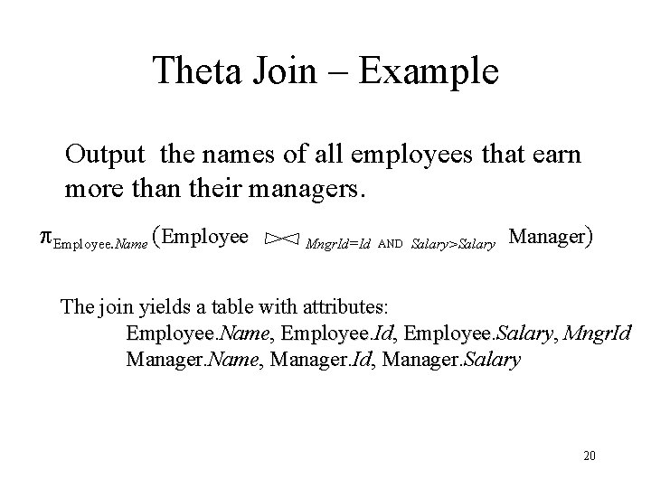 Theta Join – Example Output the names of all employees that earn more than