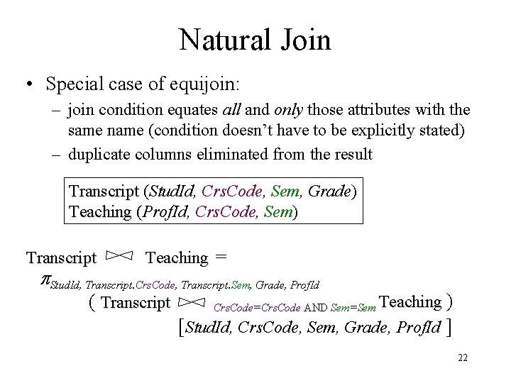 Natural Join • Special case of equijoin: – join condition equates all and only