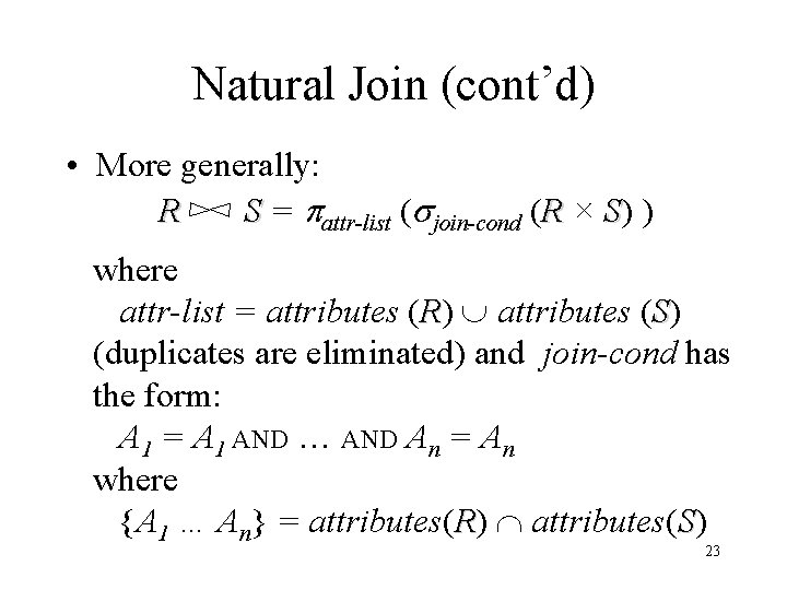 Natural Join (cont'd) • More generally: R S = attr-list ( join-cond (R ×
